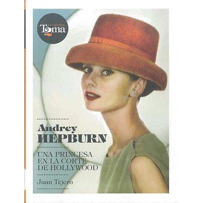 Audry Hepburn Una princesa en la corte de Hollywood , Juan Tejero , Espana 2010